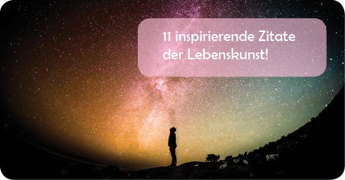 11 inspirierende Zitate der Lebenskunst! Praktisch, schön und gut!