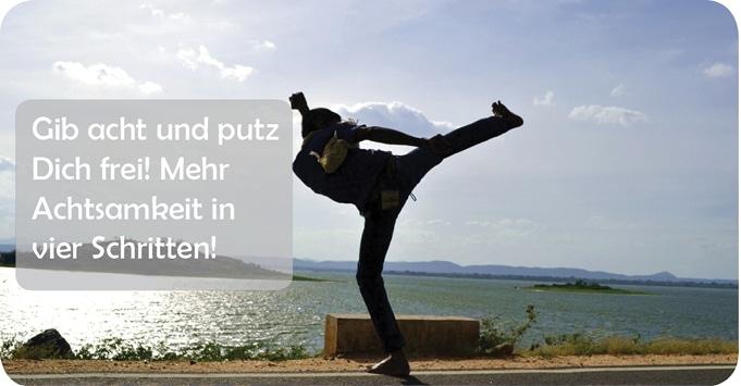 Gib Acht und putz Dich frei – ein Selbstversuch der Achtsamkeit!