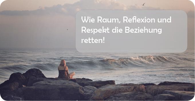 Wie Raum, Reflexion und Respekt die Beziehung retten!