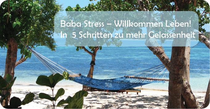 Baba Stress – Willkommen Leben! In  5 Schritten zu mehr Gelassenheit