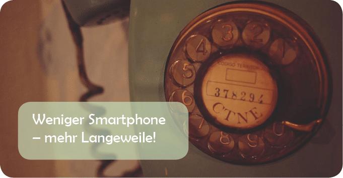 Weniger Smartphone – mehr Langeweile!