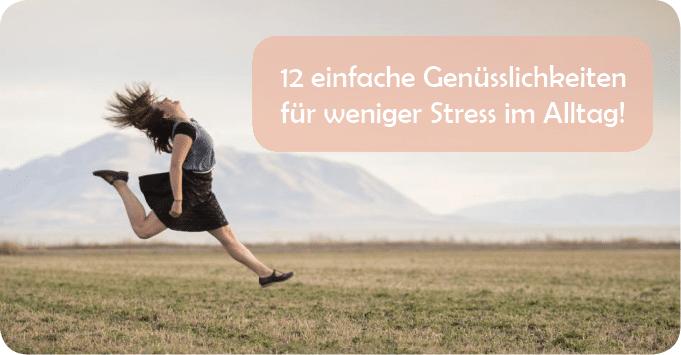 12 einfache Genüsslichkeiten für weniger Stress im Alltag