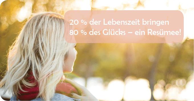 20 % der Lebenszeit bringen 80 % des Glücks – ein Resümee!