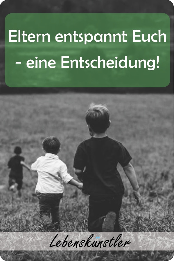Eltern entspannt Euch - eine Entscheidung! Denn jedes Kind  ist komplett individuell, hat seinen eigenen Kopf und seine eignen Bedürfnisse. Klicken und merken! #Kindererziehung #Individualität #Gelassenheit #Eltern #Leben #Erziehung #Lebenskunst #Zufriedenheit #Kindheit