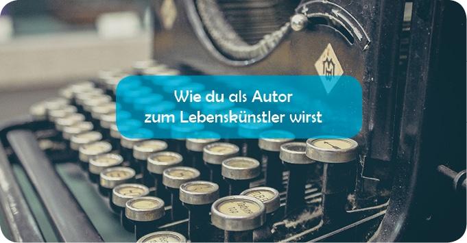 Wie du als Autor zum Lebenskünstler wirst