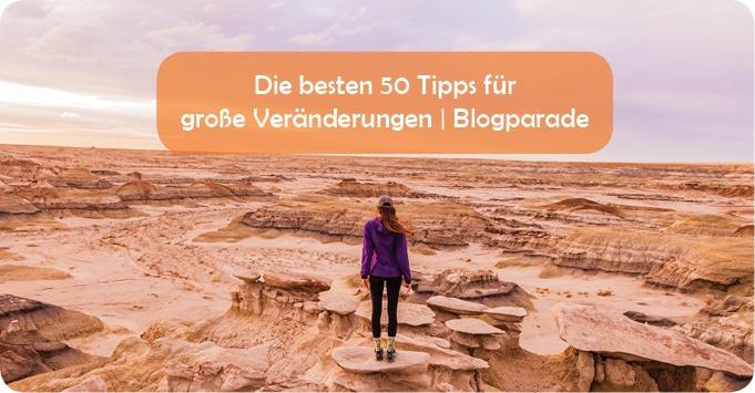 Die besten 50 Tipps für große Veränderungen | Blogparade